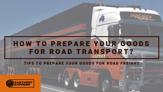 Prepare Your Goods for Road Transport
